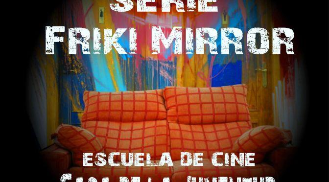 Participa en la Seria Friki Mirror